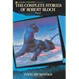 Complete Stories of Robert Bloch: Final Reckonings (Complete Stories of Robert Bloch, Volume 1) ~ Robert Bloch