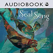 Seal Song Audiobook by Andrea Spalding Narrated by Priscilla Holbrook