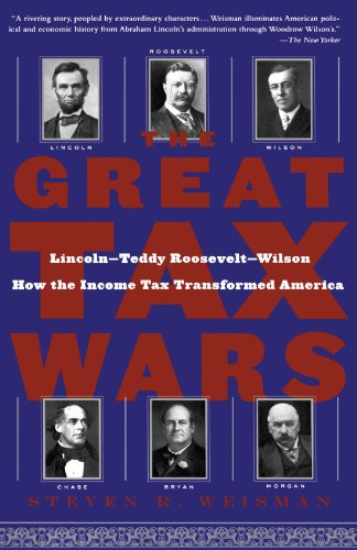 The Great Tax Wars: Lincoln--Teddy Roosevelt--Wilson  How the Income Tax Transformed America