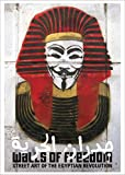 Walls of Freedom : Street Art of the Egyptian Revolution