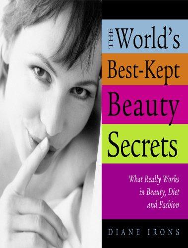 World's Best-Kept Beauty Secrets: What Really Works in Beauty, Diet & Fashion (World's Best Kept Beauty Secrets: What Really Works in Beauty, Diet)