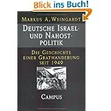 Deutsche Israel- und Nahostpolitik: Die Geschichte einer Gratwanderung seit 1949: Die Geschichte einer Gratwanderung...