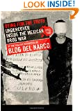 Dying for the Truth: Undercover Inside the Mexican Drug War by the Fugitive Reporters of Blog del Narco