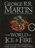 The World of Ice and Fire: The Untold History of Westeros and the Game of Thrones (Song of Ice & Fire)