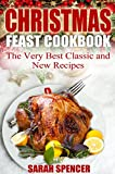 Christmas Feast Cookbook: The Very Best Classic and New Recipes