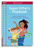 Super Sitter s Playbook: Games and Activities for A Smart Girl s Guide: Babysitting (American Girl (Quality))