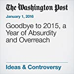 Goodbye to 2015, a Year of Absurdity and Overreach   George F. Will