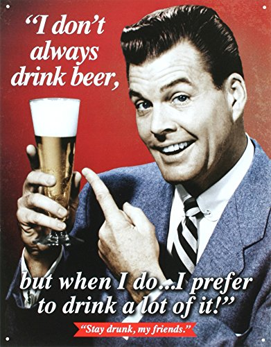 Stay Drunk My Friends Tin Sign 13 x 16in 0