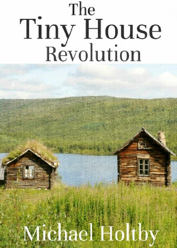 the tiny house revolution a guide to living large in