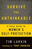 Survive the Unthinkable: A Total Guide to Womens Self-Protection