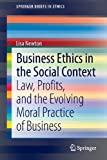 img - for Business Ethics in the Social Context: Law, Profits, and the Evolving Moral Practice of Business (SpringerBriefs in Ethics) book / textbook / text book