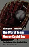 The Worst Team Money Could Buy: The Collapse of the New York Mets