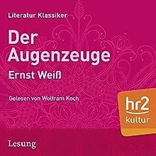 Der Augenzeuge Hörbuch von Ernst Weiß Gesprochen von: Wolfram Koch