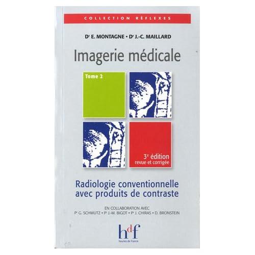 Imagerie médicale : Tome 2, Radiologie conventionnelle avec produits ...