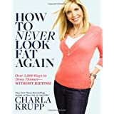 How To Never Look Fat Again: Over 1000 Ways to Dress Thinner - Without Dietingby Charla Krupp