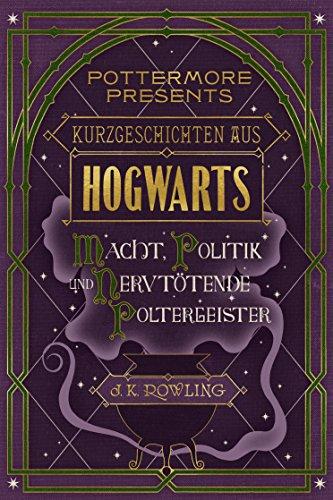 Kurzgeschichten aus Hogwarts: Macht, Politik und nervtötende Poltergeister (Kindle Single) (Pottermore Presents – Deutsch)