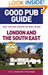 The Good Pub Guide: London and the So...