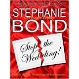 Stop the Wedding! (a romantic comedy) ~ Stephanie Bond