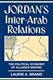 img - for Jordan's Inter-Arab Relations by Brand, Laurie (1995) Paperback book / textbook / text book