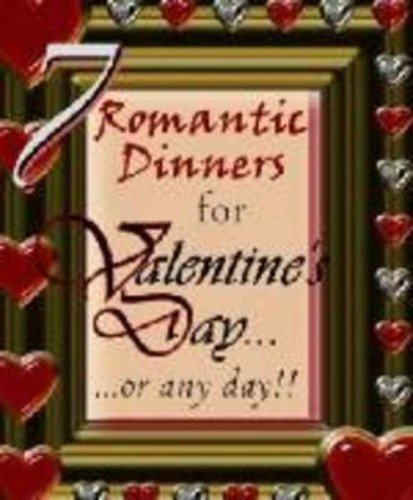 7 Romantic Dinners for Valentines Day or Any Day