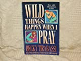 Wild Things Happen When I Pray (0310549310) by Tirabassi, Becky