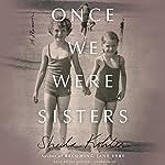 Once We Were Sisters: A Memoir | Sheila Kohler