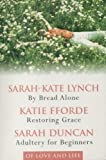 Sarah-Kate, Katie Fforde, Sarah Duncan. Lynch OF LOVE AND LIFE: By Bread Alone / Restoring Grace / Adultery for Beginners (Reader's Digest Condensed Books)