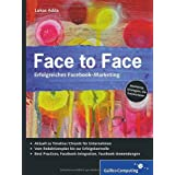 "Face to Face: Erfolgreiches Facebook-Marketing (Galileo Computing)von ""Lukas Adda"""