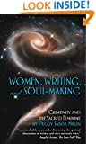 Women, Writing, and Soul-Making: Creativity and the Sacred Feminine