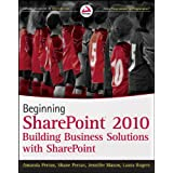 Beginning SharePoint 2010: Building Business Solutions with SharePoint ~ Shane Perran