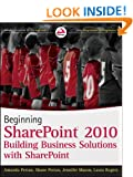 Beginning SharePoint 2010: Building Business Solutions with SharePoint
