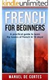 French: French For Beginners: A Practical Guide to Learn the Basics of French in 10 Days! (FREE BOOKS BONUS FOR YOU INSIDE)