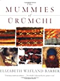 The Mummies of Urumchi (0393320197) by Elizabeth Wayland Barber