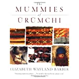 The Mummies of Urumchi ~ Elizabeth Wayland Barber
