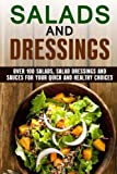 img - for Salads and Dressings: Over 100 Salads, Salad Dressings and Sauces for Your Quick and Healthy Choices (Quick and Easy & Salad Recipes) book / textbook / text book