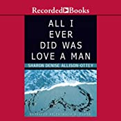All I Ever Did Was Love a Man | [Sharon Allison Ottey]
