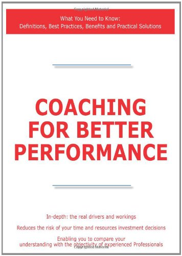 Coaching for Better Performance - What You Need to Know: Definitions, Best Practices, Benefits and Practical Solutions
