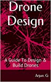 Drone Design: A Guide to Design & amp; Build Drones