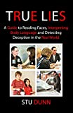 True Lies, A Guide to Reading Faces, Interpreting Body Language and Detecting Deception in the Real World (English Edition)