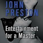 Entertainment for a Master: A Novel | John Preston
