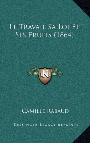 Le Travail Sa Loi Et Ses Fruits (1864)