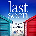Last Seen Audiobook by Lucy Clarke Narrated by Harriet Carmichael, Clare Corbett, Huw Parmenter