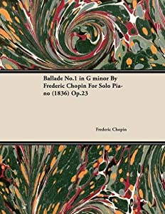 Ballade No1 In G Minor By Frederic Chopin For Solo Piano 1836 Op23 by Read Books