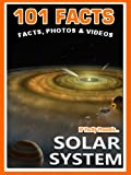 101 Facts... Solar System. Space Books for Kids. Amazing Facts, Photos & Video. (101 Space Facts for Kids Book 4) (English Edition)