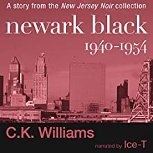 Newark Black: 1940-1954 (       UNABRIDGED) by C. K. Williams Narrated by Ice T