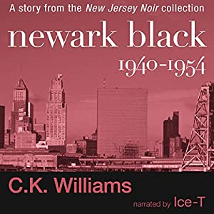 Newark Black: 1940-1954 Audiobook by C. K. Williams Narrated by Ice T