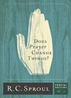 Does Prayer Change Things? (Crucial Questions Series): 3