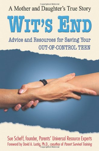 wits-end-advice-and-resources-for-saving-your-out-of-control-teen