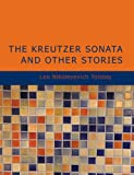 Leo Nikoleyevich Tolstoy The Kreutzer Sonata and Other Stories (Large Print Edition)