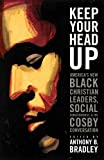 Keep Your Head Up: Americas New Black Christian Leaders, Social Consciousness, and the Cosby Conversation